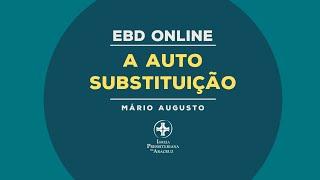 EBD Online | A autosubstituição | Mário Augusto
