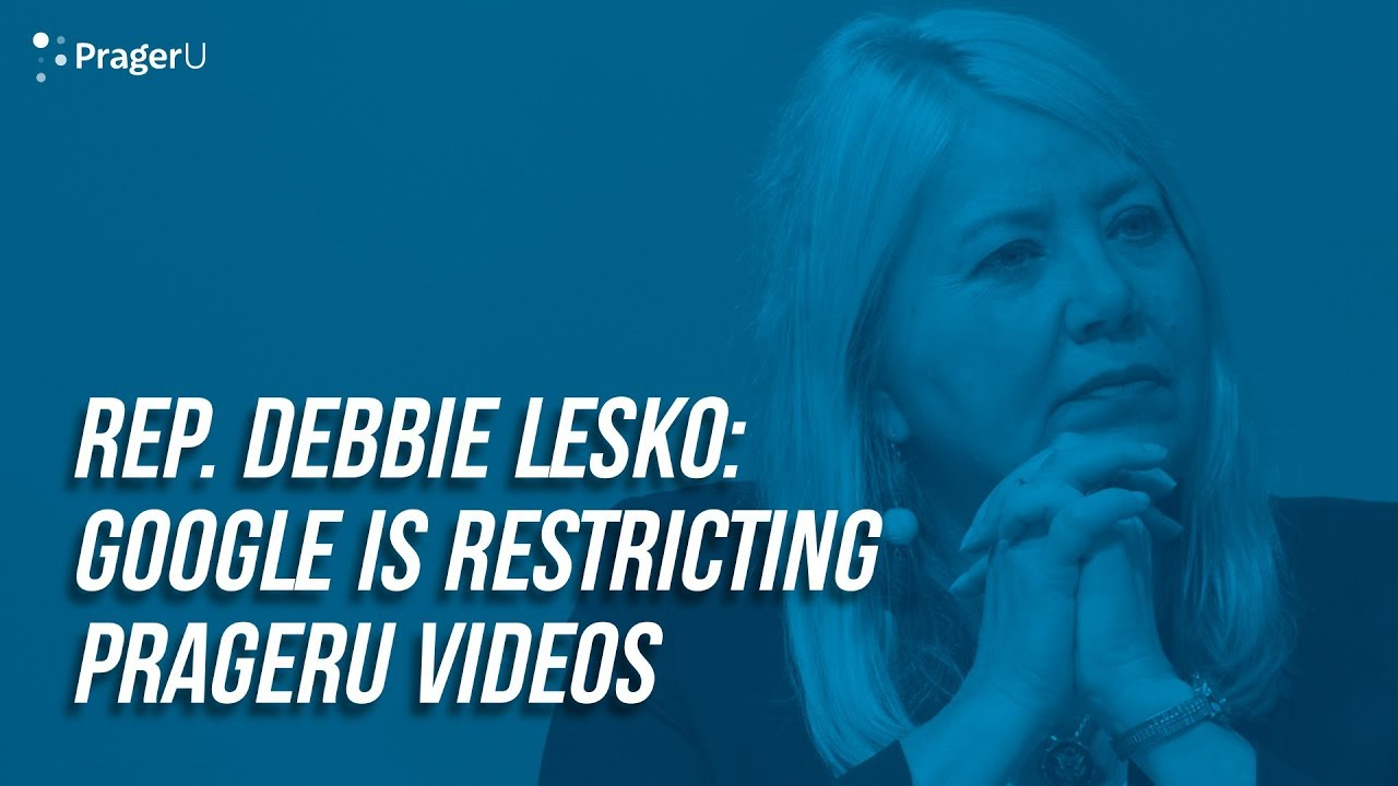 PragerU Rep. Debbie Lesko: Google is Restricting PragerU Videos