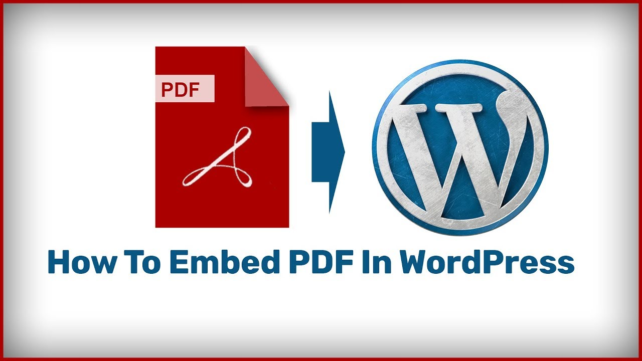 How To Embed PDF In WordPress To Display PDF File In WordPress Pages And  Posts