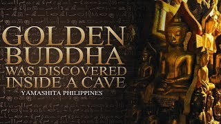 Yamashita Philippines - Golden Buddha Discovered Inside a Cave