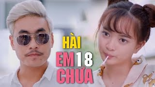 Hài Mới 2018 - Em 18 Chưa | Kiều Minh Tuấn, Diệu Nhi, Nam Thư, Phương Thanh...