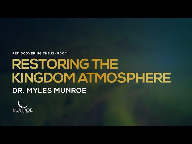 Restoring The Kingdom Atmosphere | Dr. Myles Munroe