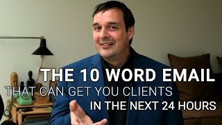 The 10 Word Email That Can Get you Clients In The Next 24