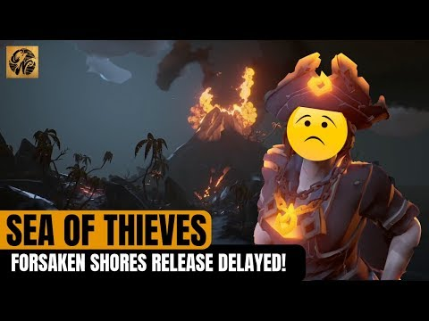 Forsaken Shores RELEASE DELAYED! /// SEA OF THIEVES NEWS // #SeaofThieves