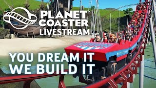 Planet Coaster: You Dream It, We Build It Livestream!