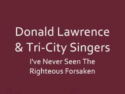 Donald Lawrence & Tri-City Singers - Never Seen The Righteous Forsaken
