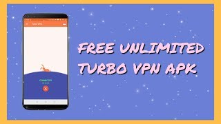 Free Unlimited VPN Premium For Android 2019 || Turbo VPN Apk 100% WORKS