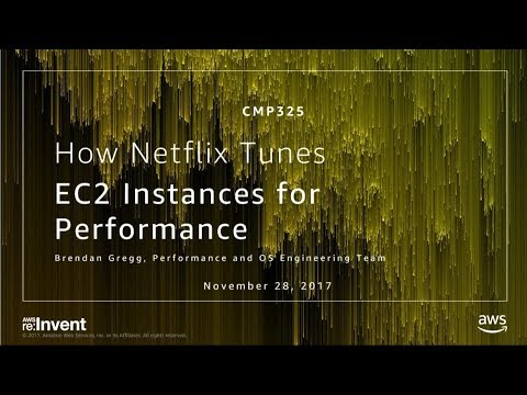 AWS re:Invent 2017: How Netflix Tunes Amazon EC2 Instances for Performance (CMP325)