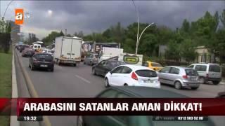 Arabasını satanlar aman dikkat! - 15.05.2015 - atv Ana Haber