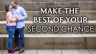 MAKE THE BEST OF YOUR SECOND CHANCE | Marriage Momentz | Marriage coaching w/ Quest Green