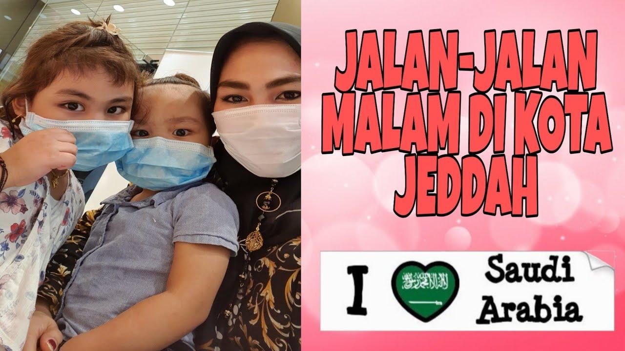 PART 1 JALAN - JALAN MALAM DI KOTA JEDDAH SAUDI ARABIA || Life in Saudi Arabia