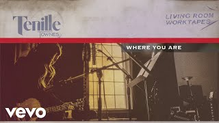 Tenille Townes - Where You Are (Living Room Worktapes [Audio])