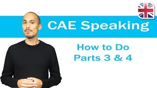 CAE (C1 Advanced) Speaking Exam - How to Do Parts 3+4 of the CAE Speaking Test