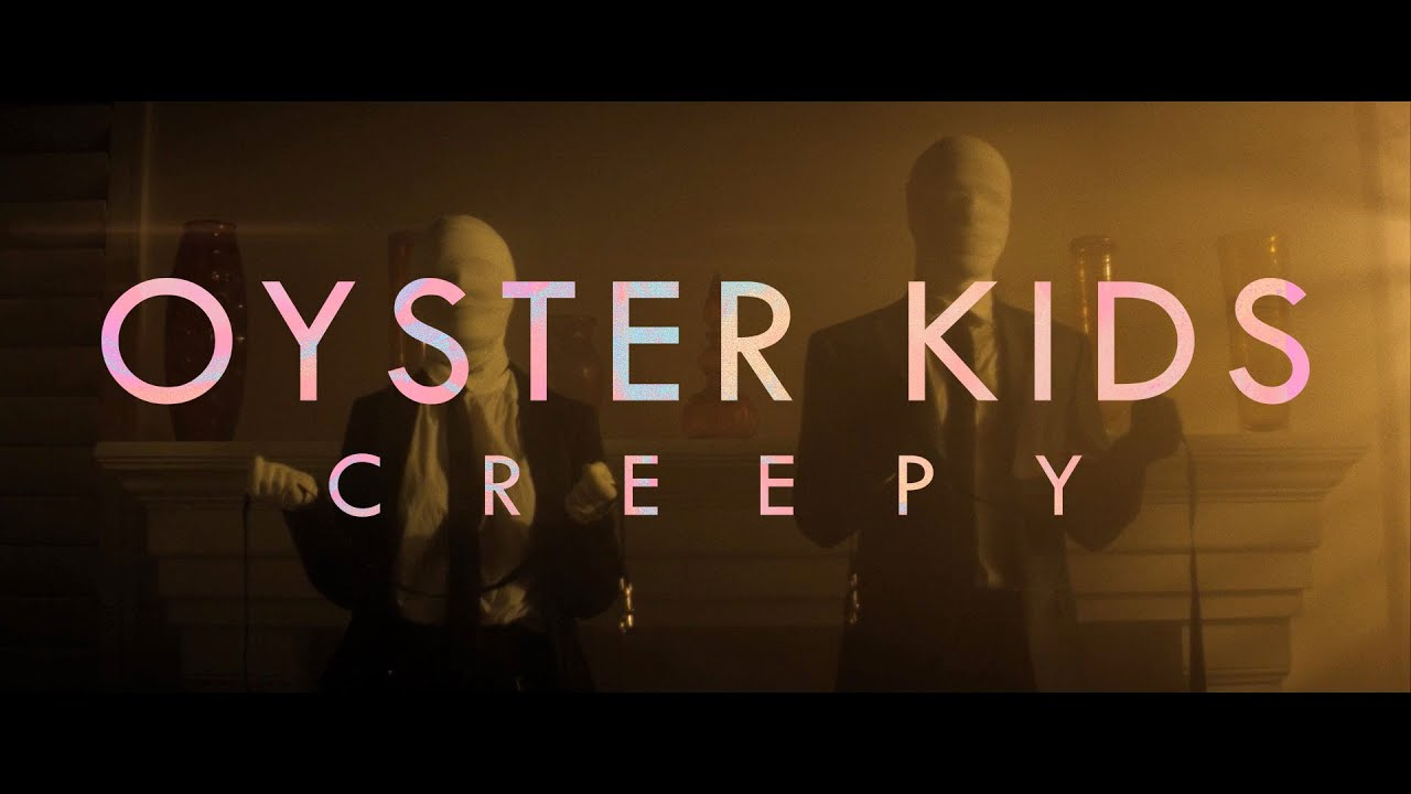 "Oyster Kids - ""Creepy"" (Official Music Video)"