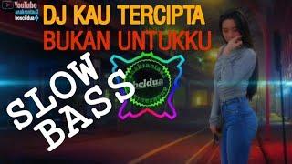 Download DJ KAU TERCIPTA BUKAN UNTUKKU SLOW BASS BANTENGAN by anakrantau2