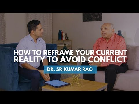 How To Reframe Your Current Reality To Avoid Conflict | Dr. Srikumar Rao