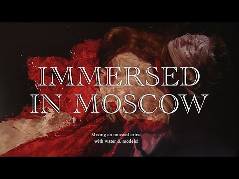 Immersed in Moscow: Mixing an unusual artist with water and models.