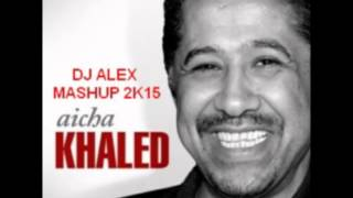DJ ALEX VS NALEX DEE AND KHALED  - AICHA (DJ ALEX MASHUP 2K15)