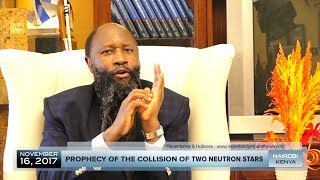 PROPHECY OF THE COLLISION OF TWO NEUTRON STARS - PROPHET DR. OWUOR