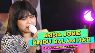 BRISIA JODIE - RINDU DALAM HATI (Live at Superstar Stream)