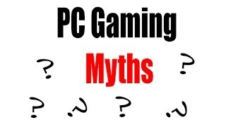 PC Gaming Myths