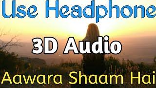 3D (BassBoosted) Audio Aawara Shaam Hai Piyush Mehroliya 2019