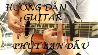 [HƯỚNG DẪN GUITAR] - PHÚT BAN ĐẦU (Thái Vũ)