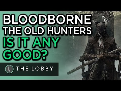 How Good is Bloodborne: The Old Hunters? - The Lobby