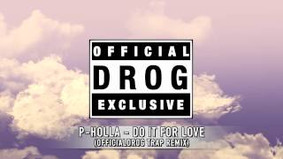 P-Holla - Do It For Love ( @OfficialDrog Trap Remix)