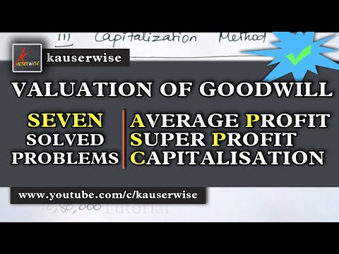 Methods of Valuation of Goodwill [ 7 - METHODS ] with solved problem  :-by kauserwise