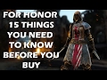 For Honor - 15 Things You NEED TO KNOW Before You Buy The Game
