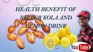 Health Benefit Of Bitter Kola And Lemon Drink