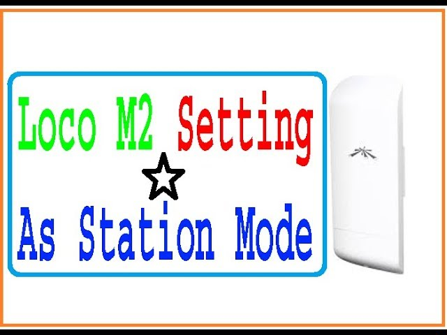 how to configure loco m2 as station mode urdu/hindi