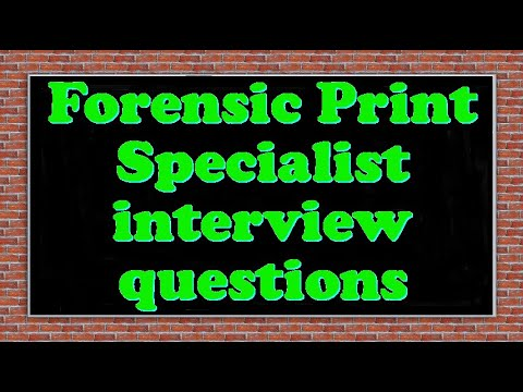 Forensic Print Specialist interview questions