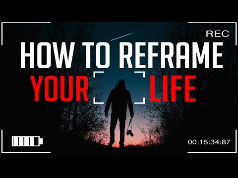 THE INCREDIBLE POWER OF A REFRAME - Positive thinking for 2018
