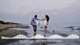 Sancak ft. Kadir Yagci - Birak (Bass Boosted)