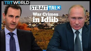 Syrian Regime and Russia Committing War Crimes in Idlib