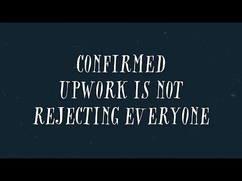 Confirmed - Upwork Is NOT Rejecting Everyone So Get Your Profile Approved!