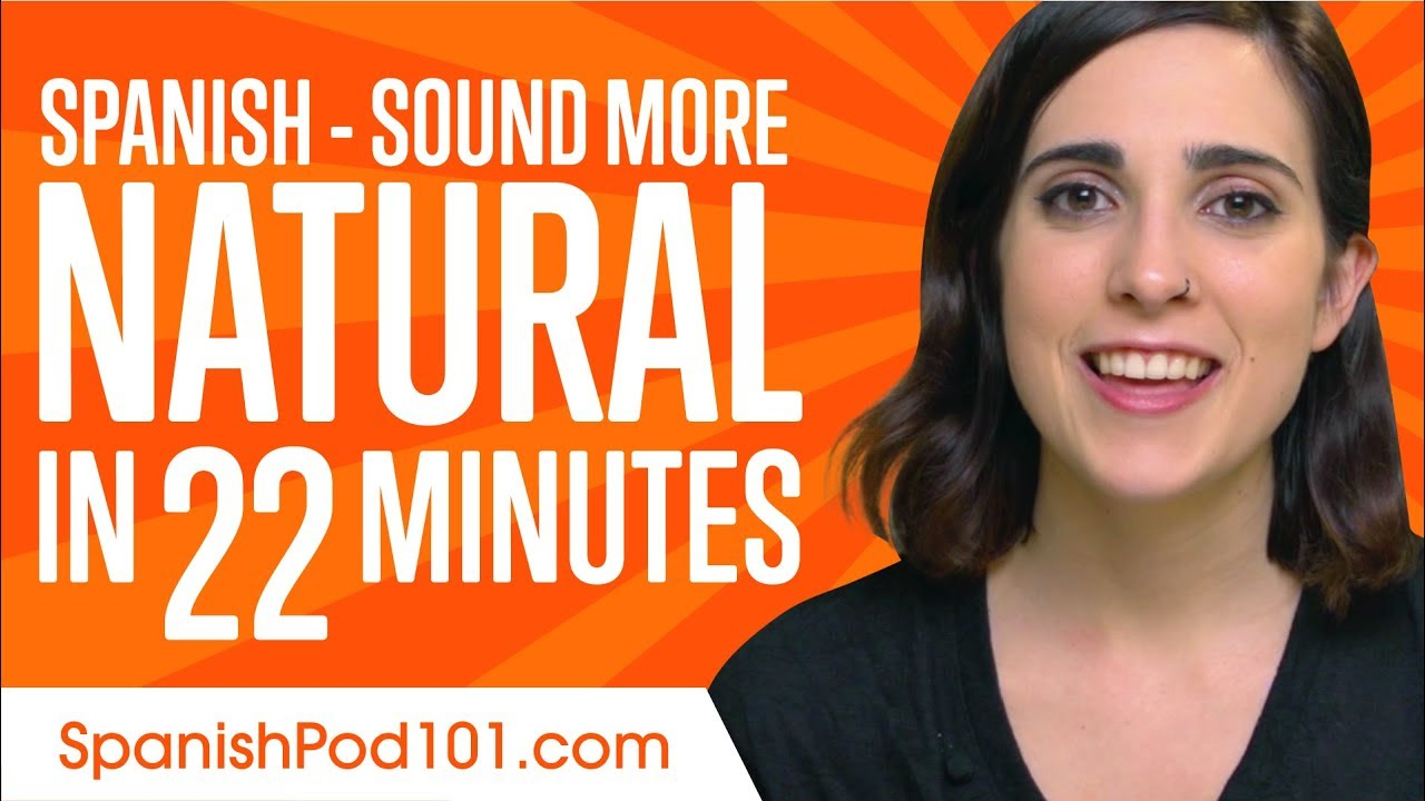 Sound More Natural In Spanish In 22 Minutes Youtube