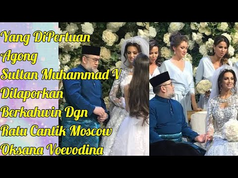 Yang DiPertuan Agong Sultan Muhammad V Dilaporkan Berkahwin Dgn Ratu Cantik Moscow Oksana Voevodina