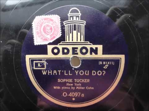 Sophie Tucker - What'll you do