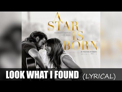 Lady Gaga - Look What I Found Lyrics (A Star Is Born)