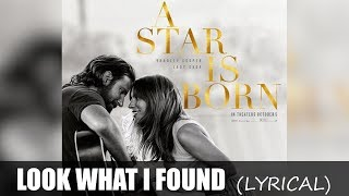 Lady Gaga - Look What I Found Lyrics (A Star Is Born)