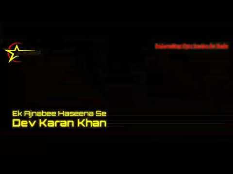 Ek Ajnabee Haseena Se (cover) - Dev Karan Khan