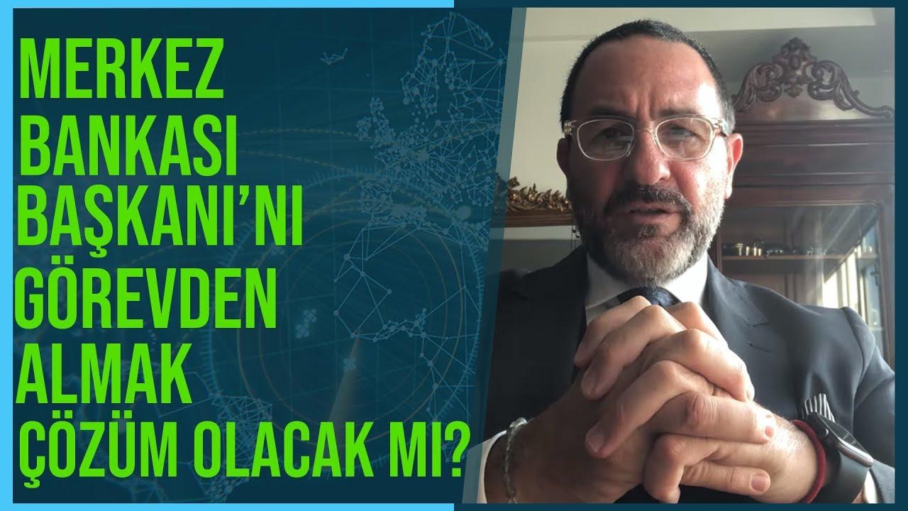 Merkez Bankası Başkanı'nı Görevden Almak Çözüm Olacak mı? Sorun Nerede? Çözüm Nedir?