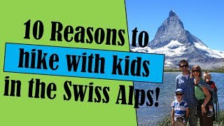 10 Reasons to Take Your Kids Hiking in Switzerland (2018)