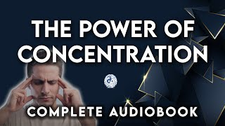 The Power of Concentration -Theron Dumont [Full Audio Book]