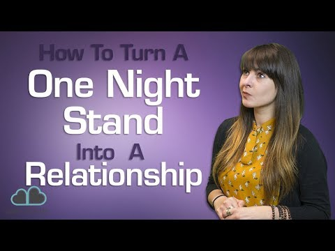 How To Turn A One Night Stand Into A Relationship! (7 Easy Tips)
