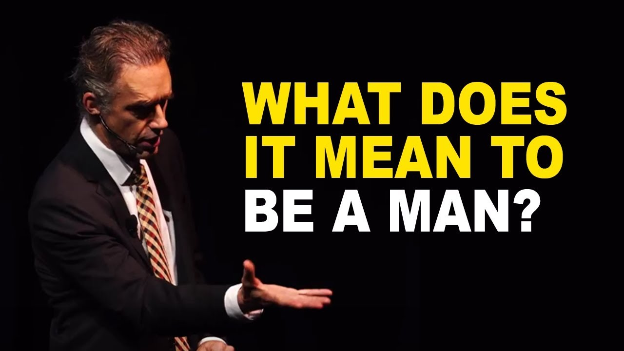 Jordan Peterson: What Does it Mean to be a Man? - YouTube