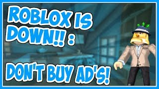 ROBLOX is Down!! | Don't Buy Ad's!! - Roblox